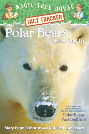 Polar bears and the Arctic : a nonfiction companion to Magic tree house #12 : Polar bears past bedtime
